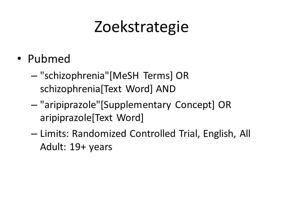 Zoekstrategie Pubmed. schizophrenia [MeSH Terms] OR schizophrenia[Text Word] AND. aripiprazole [Supplementary Concept] OR aripiprazole[Text Word]